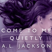 Come to Me Quietly audiobook by A. L. Jackson