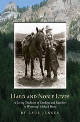 Hard and Noble Lives - A Living Tradition of Cowboys and Ranchers ebook by Paul Jensen