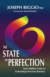 The State of Perfection: Your Hidden Code to Unleashing Personal Mastery ebook by Joseph Riggio