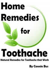 Home Remedies for Toothache: Natural Remedies for Toothache that Work ebook by Connie Bus