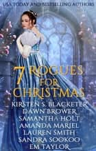 Seven Rogues for Christmas ebook by Kirsten S. Blacketer, Dawn Brower, Amanda Mariel, Samantha Holt, Lauren Smith, Sandra Sookoo, Em Taylor