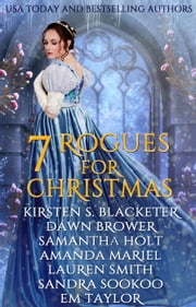 Seven Rogues for Christmas ebook by Kirsten S. Blacketer, Dawn Brower, Amanda Mariel,...
