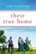 Their True Home - An Amish Reunion Story ebook by Amy Clipston