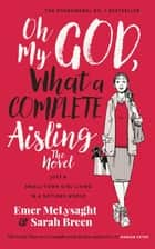 Oh My God, What a Complete Aisling! - Just a Small-Town Girl Living in a Notions World ebook by Emer McLysaght, Sarah Breen