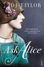 Ask Alice ebook by D J Taylor