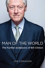 Man of the World - The Further Endeavors of Bill Clinton ebook by Joe Conason
