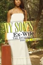 My Son's Ex-Wife: ebook by Shelia E. Lipsey