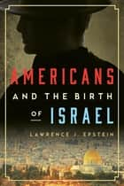 Americans and the Birth of Israel ebook by Lawrence J. Epstein