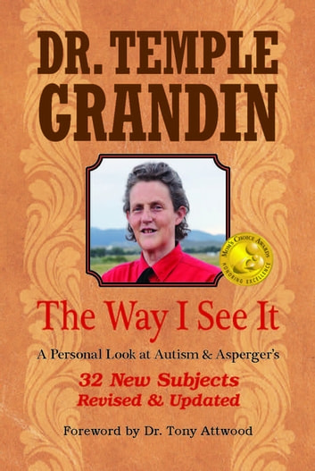 The Way I See It: A Personal Look at Autism & Asperger's - 32 New Subject Revised & Expanded, 4th Edition ebook by Temple Grandin