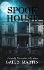 Spook House ebook by Gail Z. Martin