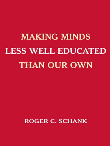 Making Minds Less Well Educated Than Our Own ebook by Roger C. Schank