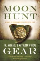 Moon Hunt - Book Three of the Morning Star Trilogy ebook by Kathleen O'Neal Gear, W. Michael Gear