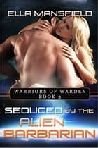 Seduced by the Alien Barbarian - Warriors of Warden, #3 ebooks by Ella Mansfield
