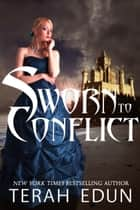 Sworn To Conflict: Courtlight #3 ebook by Terah Edun