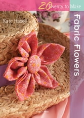 Fabric Flowers ebook by Kate Haxell