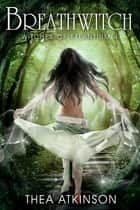 Breath Witch - (young adult/new adult paranormal romance) ebook by Thea Atkinson