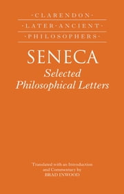 Seneca: Selected Philosophical Letters : Translated with introduction and commentary ebook by Brad Inwood