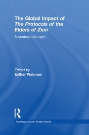 The Global Impact of the Protocols of the Elders of Zion - A Century-Old Myth ebook by Esther Webman