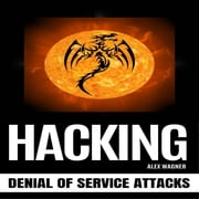 HACKING - Denial of Service Attacks audiobook by Alex Wagner