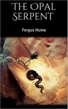 The Opal Serpent ebook by Fergus Hume