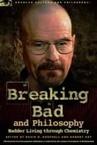 Breaking Bad and Philosophy ebook by David R. Koepsell,Robert Arp
