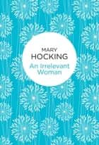 An Irrelevant Woman ebook by Mary Hocking