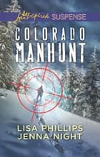Colorado Manhunt ebook by Lisa Phillips, Jenna Night