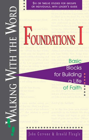 Foundations I - Basic Blocks for Building a Life of Faith ebook by John Cervone,Arnold Fleagle