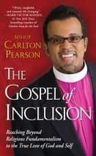The Gospel of Inclusion ebook by Carlton Pearson