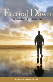 Eternal Dawn: A Parable of Transition ebook by Patricia & Stanley Walsh