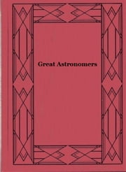 Great Astronomers (Illustrated) ebook by Robert S. (Robert Stawell) Ball