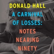 Carnival of Losses, A - Notes Nearing Ninety audiobook by Donald Hall