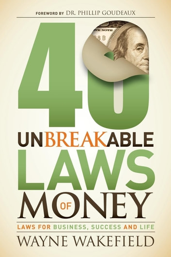 40 Unbreakable Laws of Money - Laws for Business, Success and Life ebook by Wayne Wakefield