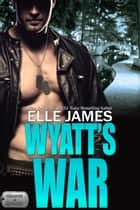 Wyatt's War 電子書 by Elle James