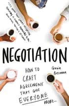 A Practical Guide to Negotiation - Create Winning Agreements ebook by Gavin Presman