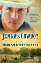 Jenna's Cowboy: A Novel ebook by Sharon Gillenwater