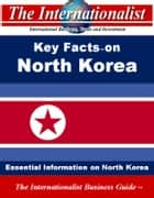Key Facts on North Korea - Essential Information on North Korea ebook by Patrick W. Nee