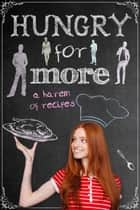 Hungry for More - A Harem of Recipes ebook by Skye MacKinnon, Laura Greenwood, Arizona Tape,...