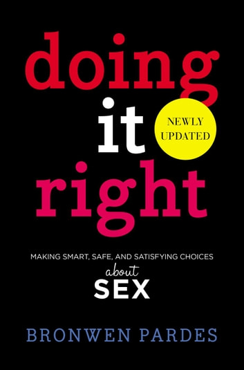 Doing It Right - Making Smart, Safe, and Satisfying Choices About Sex ebook by Bronwen Pardes
