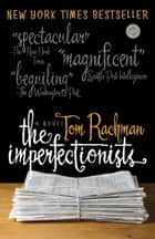 The Imperfectionists ebook by Tom Rachman