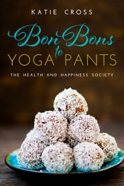 Bon Bons to Yoga Pants ebook by Katie Cross