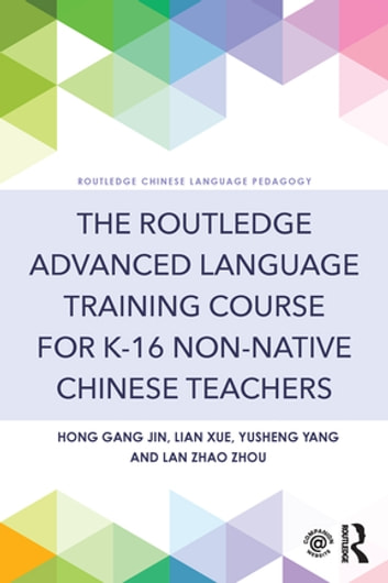 The Routledge Advanced Language Training Course for K-16 Non-native Chinese Teachers ebook by Hong Gang Jin,Lian Xue,Yusheng Yang,Lan Zhao Zhou