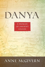 Danya - A Woman of Ancient Galilee ebook by Anne McGivern