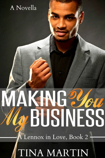Making You My Business (A Lennox in Love) ebook by Tina Martin