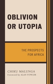 Oblivion or Utopia - The Prospects for Africa ebook by Chiku Malunga