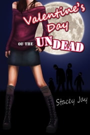 Valentines' Day of the Undead ebook by Stacey Jay