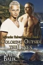 Coloring Outside the Lines ebook by Shea Balik