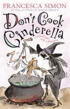 Don't Cook Cinderella ebook by Francesca Simon, Tony Ross