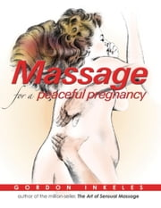 Massage for a Peaceful Pregnancy ebook by Gordon Inkeles