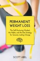 Permanent Weight Loss ebook by Scott Abel